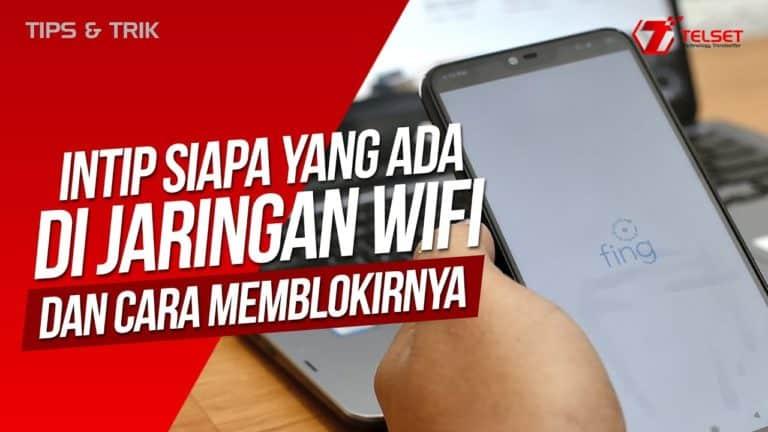 Intip Siapa yang Ada di Jaringan WiFi dan Cara Memblokirnya