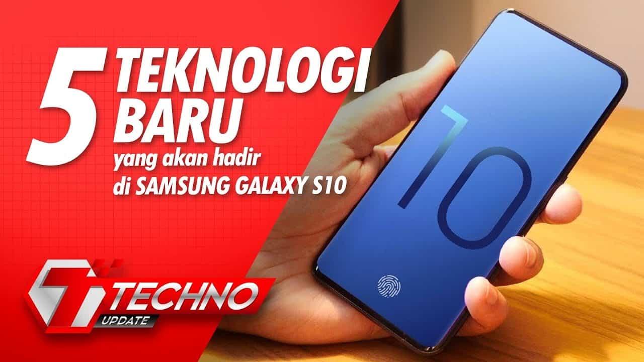 5 Teknologi Baru yang akan hadir di Galaxy S10