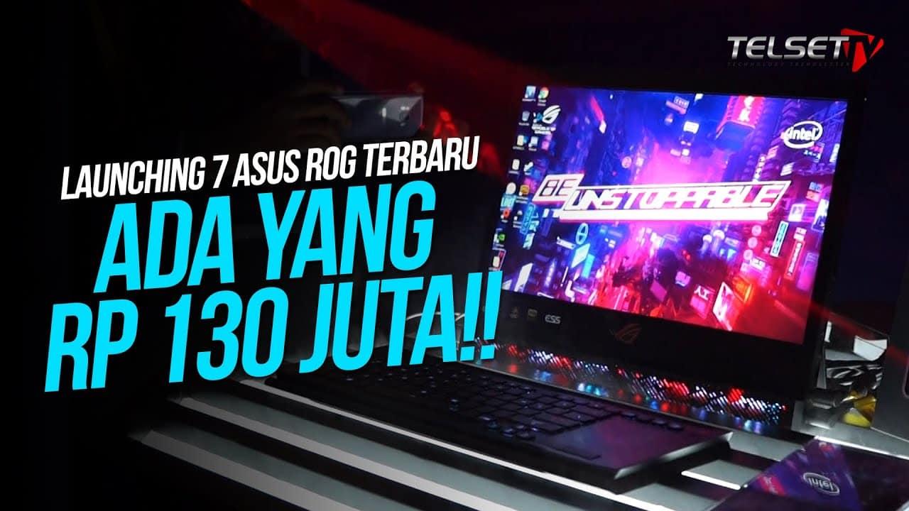 Launching 7 ASUS ROG Terbaru, Ada yang Rp 130 Juta!!