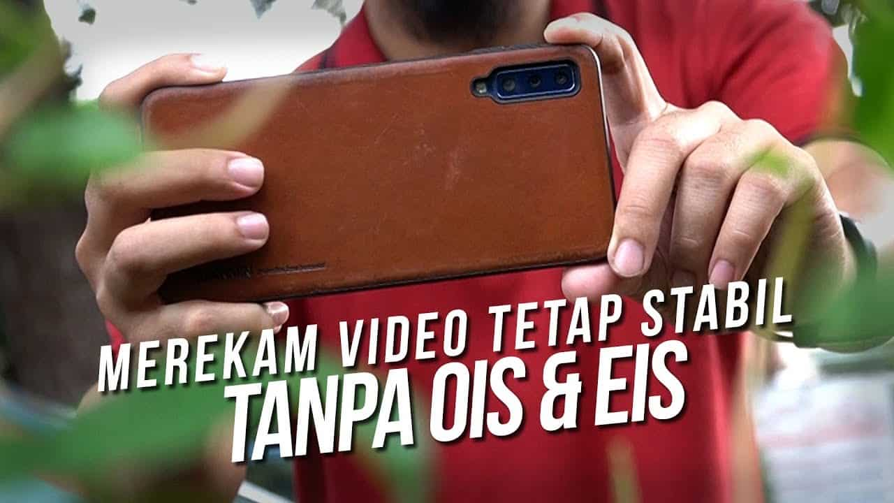 MEREKAM VIDEO TETAP STABIL TANPA OIS & EIS