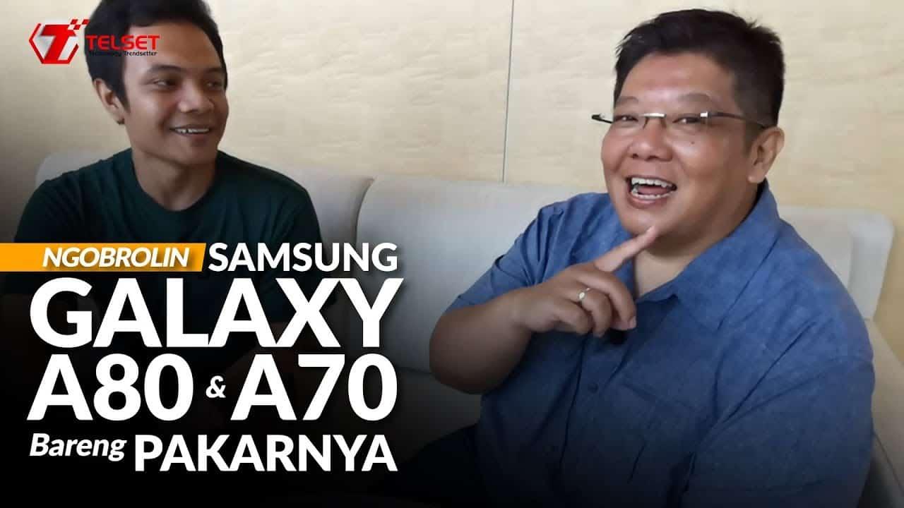 Ngobrolin Samsung Galaxy A80 dan A70 Bareng Pakarnya