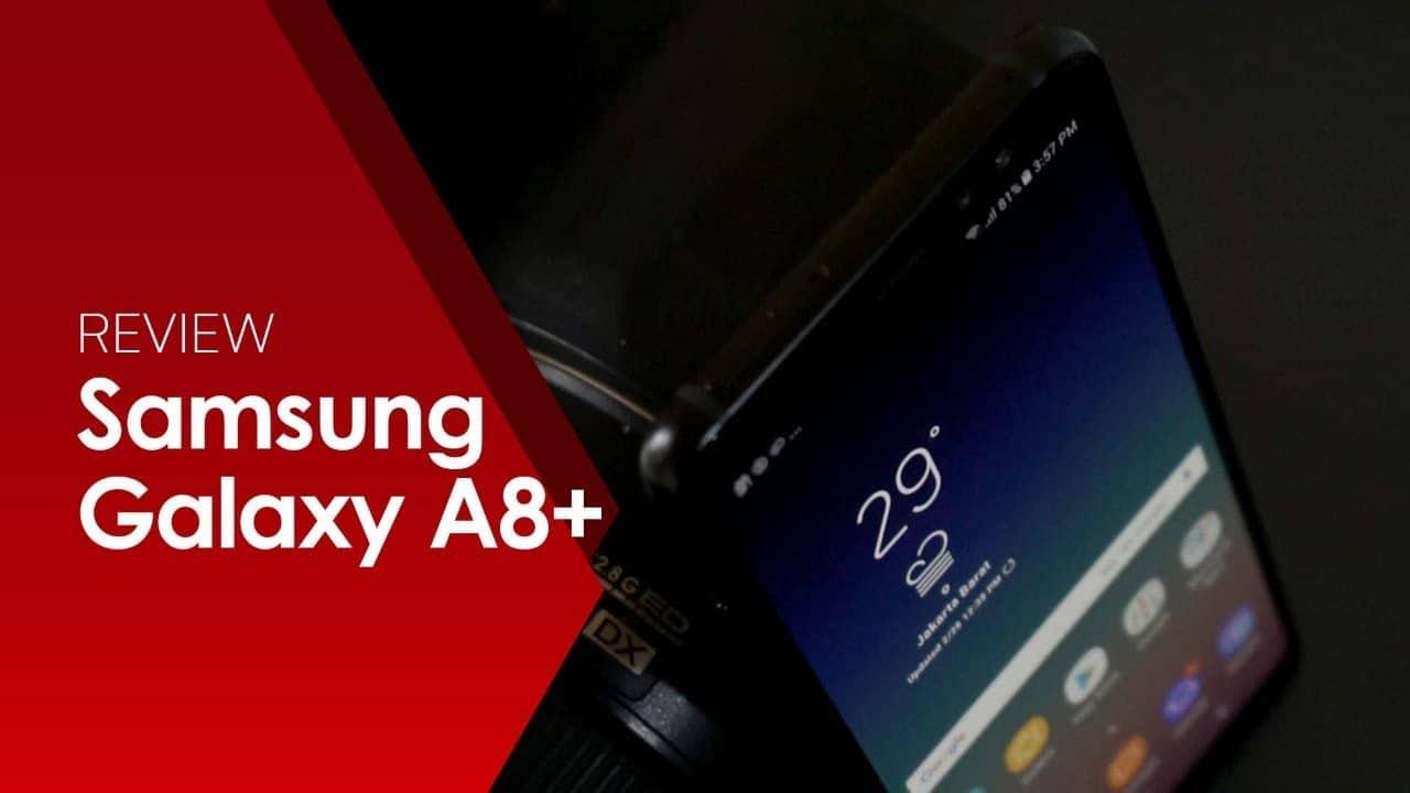 REVIEW Samsung Galaxy A8 Plus : Punya DNA Flagship