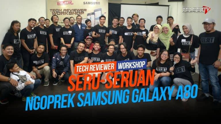 TECH REVIEWER WORKSHOP: Seru-seruan Ngoprek Samsung Galaxy A80