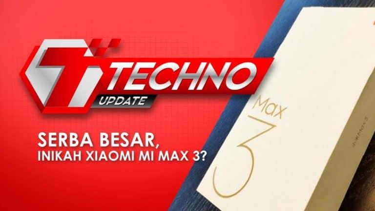 TECHNO UPDATE : Serba besar, inikah Xiaomi Mi Max 3?