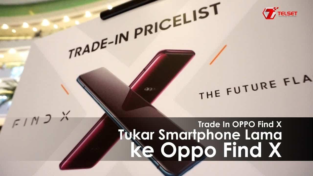 TRADE IN OPPO FIND X : Tukar Smartphone Lama ke Oppo Find X (2019)