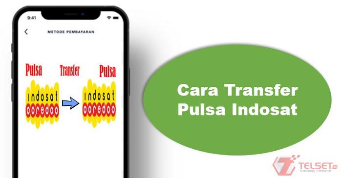 Cara Cepat Transfer Pulsa Indosat 2021, Gampang Tanpa Ribet!