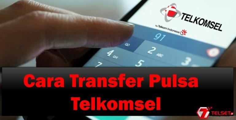 Cara Mudah Transfer Pulsa Telkomsel, Panduan Lengkap 2021