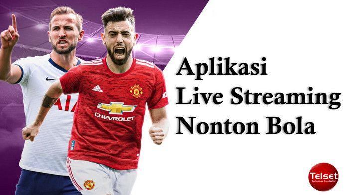 10 Aplikasi Live Streaming Bola Terbaru, Link Nonton Liga Inggris