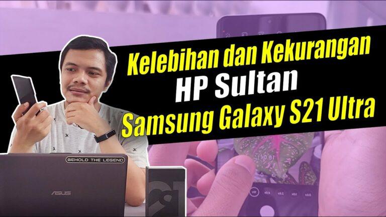 """Kelebihan dan Kekurangan """"HP SULTAN"""" Samsung Galaxy S21 Ultra"""