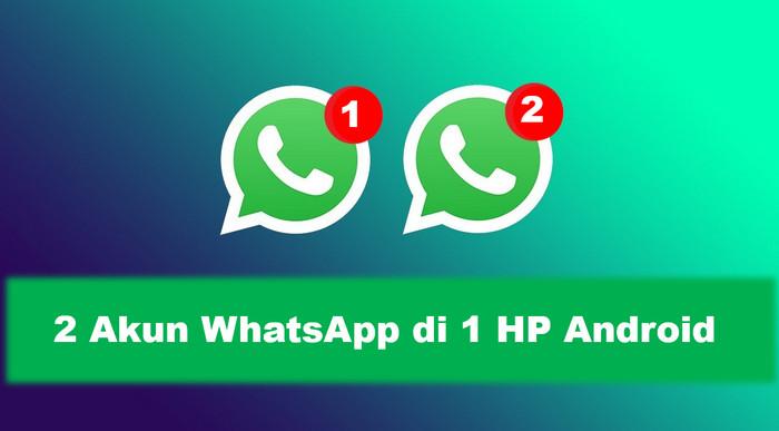 Trik Menggunakan Dua Akun WhatsApp di Satu HP Android