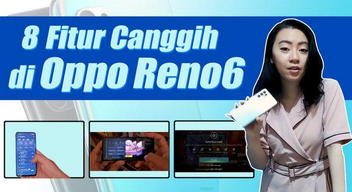 8 Fitur Canggih di Oppo Reno6, Ada untuk Gaming!