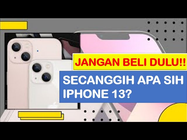 7 Fitur Andalan iPhone 13, Intip Dulu Kelebihannya Sebelum Beli!